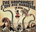Click here to Hear Harpoonist and the Axe Murderer